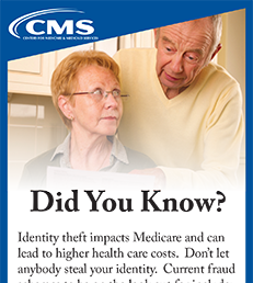 CMS Did You Know? Identity theft impacts Medicare and can lead to higher health care costs.